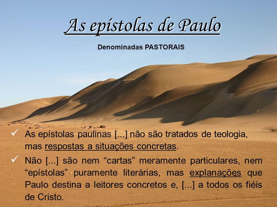 As epístolas de Paulo Denominadas PASTORAIS. As epístolas paulinas [...] não são tratados de teologia, mas respostas a situações concretas.